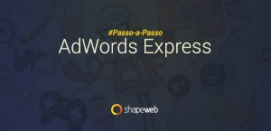 Adwords Express - Passo-a-Passo