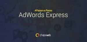 Adwords Express - Passo-a-Passo