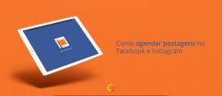 Como agendar uma publicação no Facebook e no Instagram?