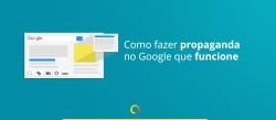 Como fazer propaganda no Google que funcione - Google AdWords
