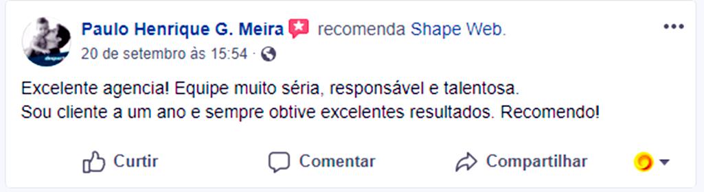 Avaliações na Página do Facebook da Shape Web: Paulo Henrique G. Meira recomenda Shape Web: Excelente agência! Equipe muito séria, responsável e talentosa. Sou cliente a um ano e sempre obtive excelentes resultados. Recomendo!