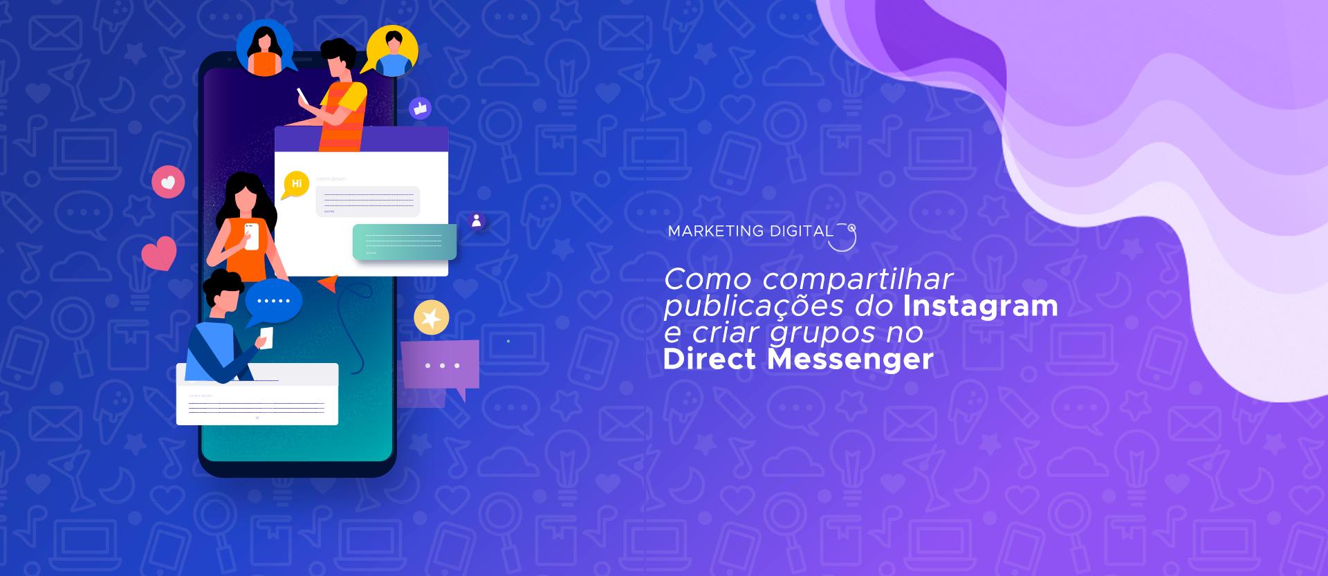 Como criar grupos no Direct Messenger e compartilhar publicações do Instagram