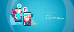 TikTok – A rede social que mais cresce no Mundo