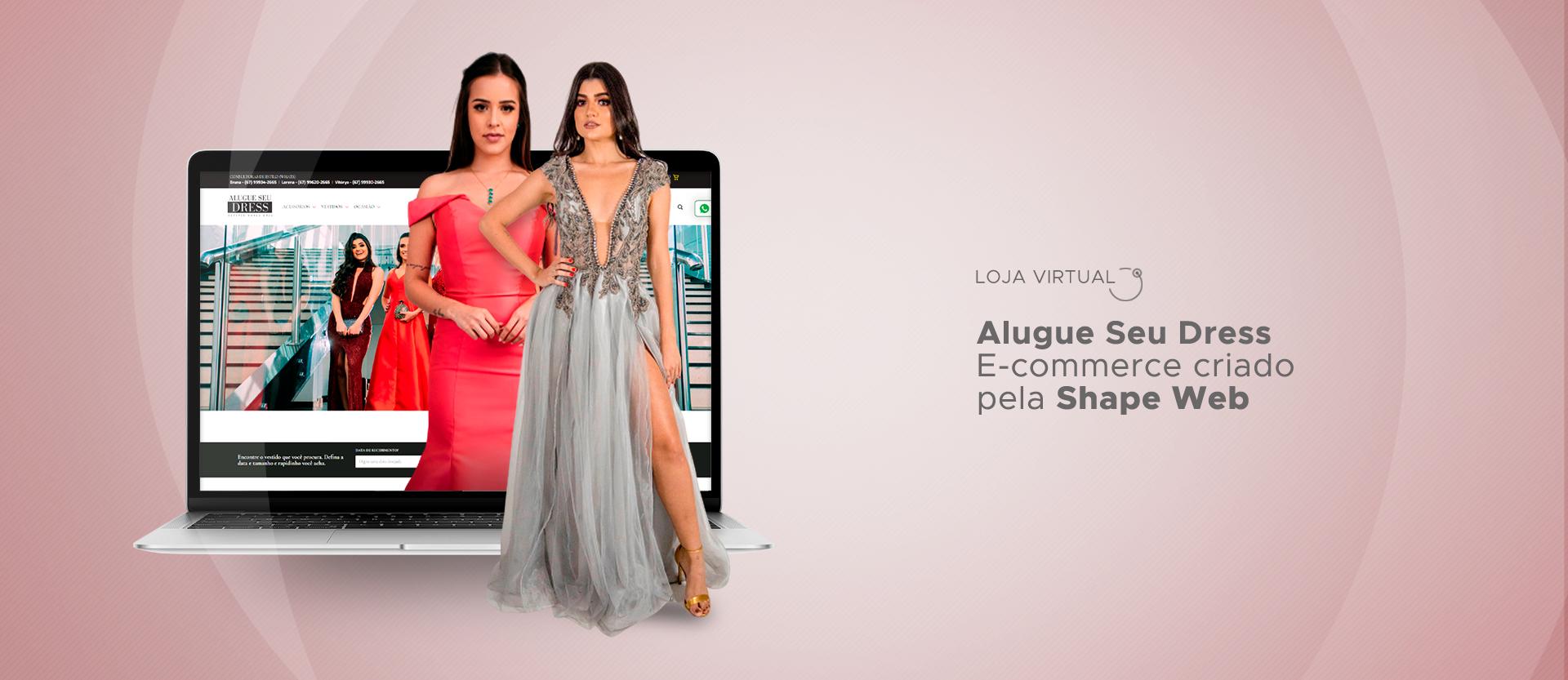Alugue Seu Dress é um site com sistema desenvolvido sob medida pela Shape Web Agência de Internet.