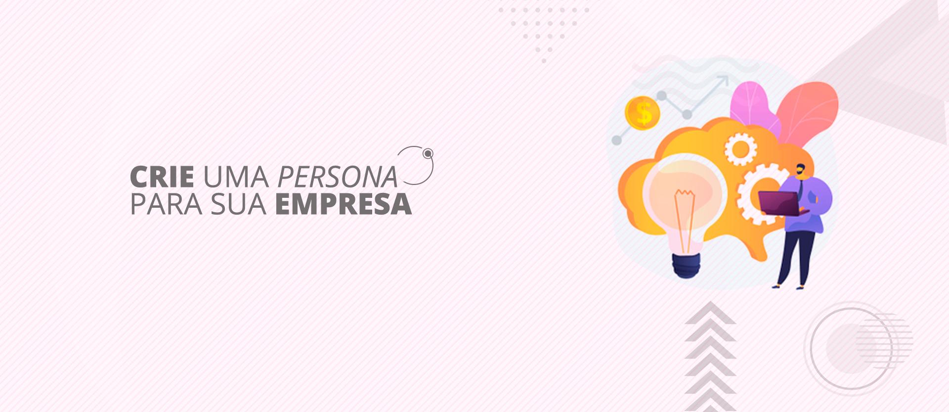 Crie uma persona para sua empresa